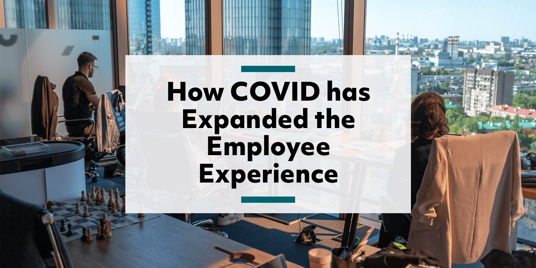 Feature image for how COVID has expanded the employee experience