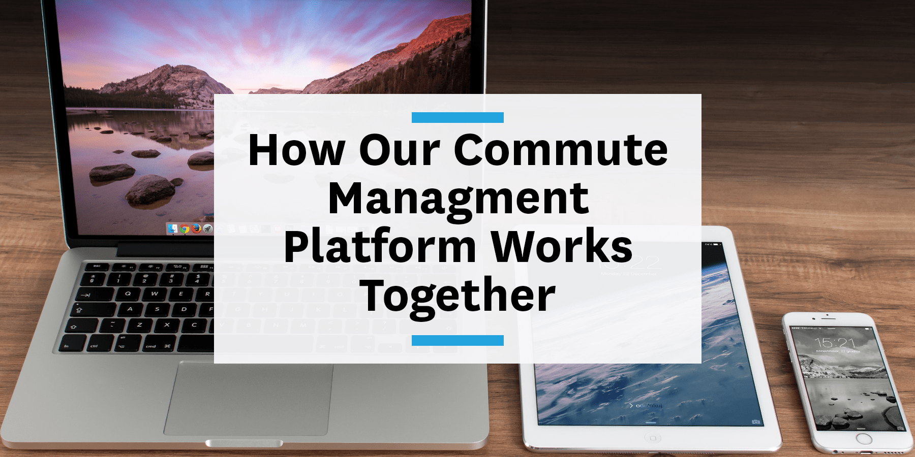 Feature image for how our commute management platform works together