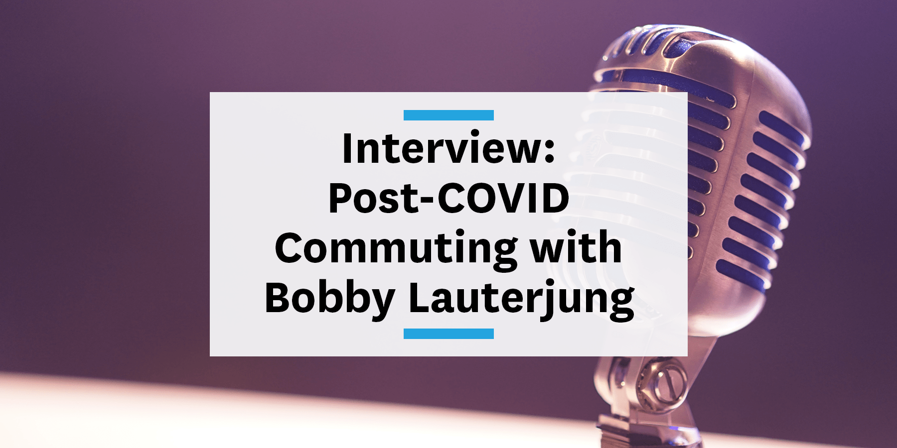 Feature image for interview of post-covid commuting with Bobby Lauterjung